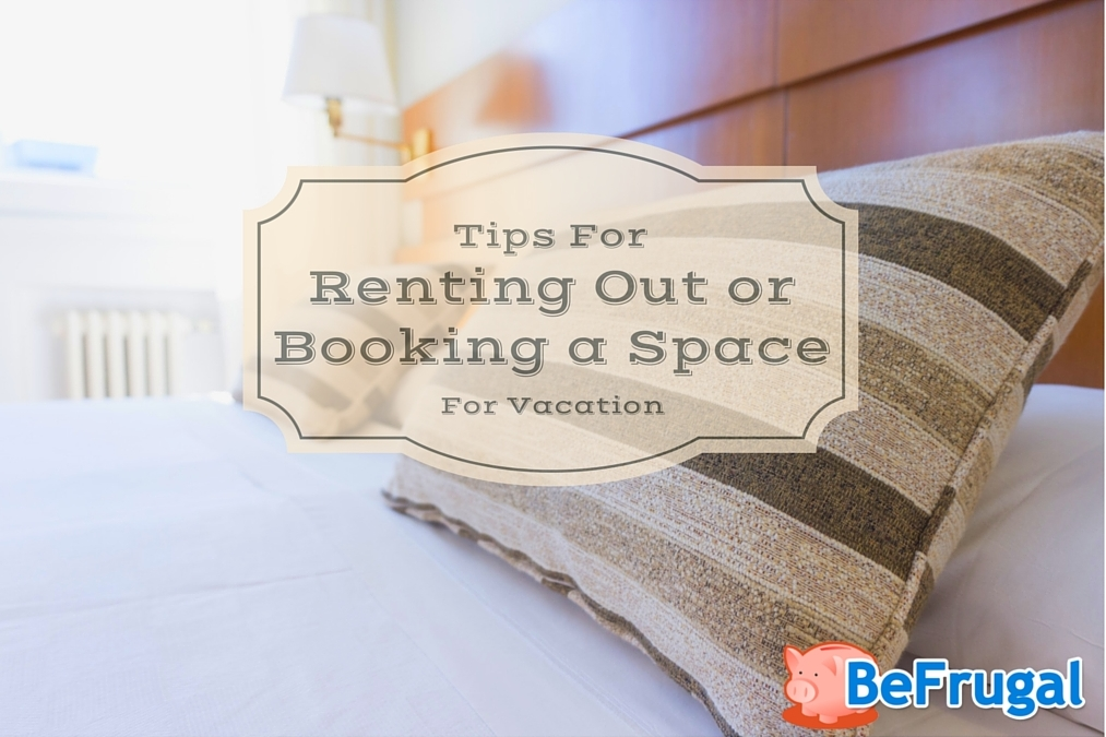 Tips for Renting out or Booking a Space for Vacation