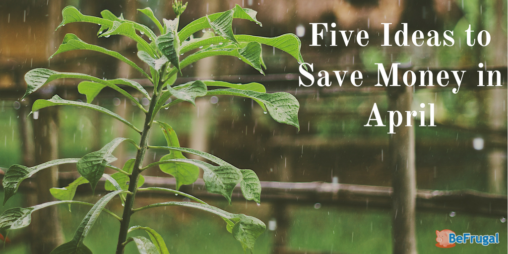 Five Ideas to Save Money in April
